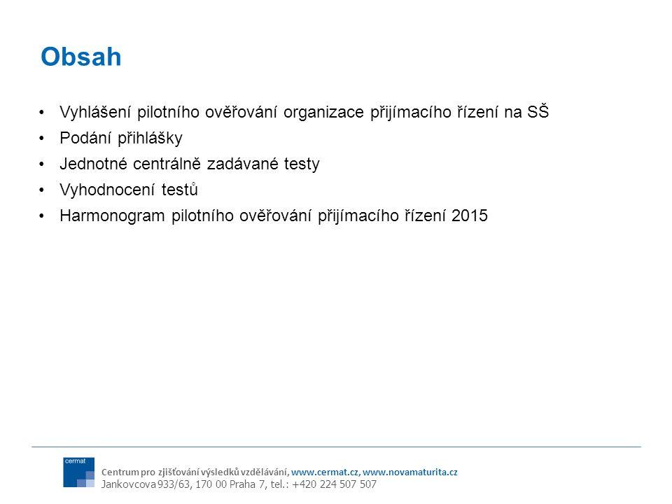 Obsah Vyhlášení pilotního ověřování organizace přijímacího řízení na SŠ. Podání přihlášky. Jednotné centrálně zadávané testy.