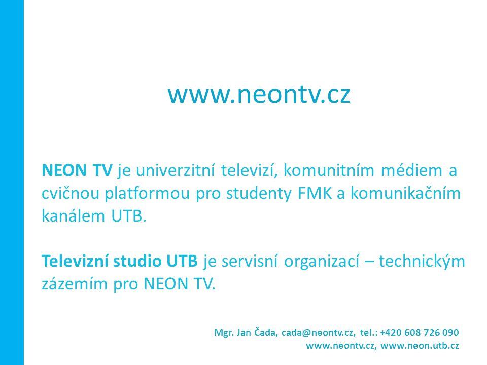 www.neontv.cz NEON TV je univerzitní televizí, komunitním médiem a cvičnou platformou pro studenty FMK a komunikačním kanálem UTB.