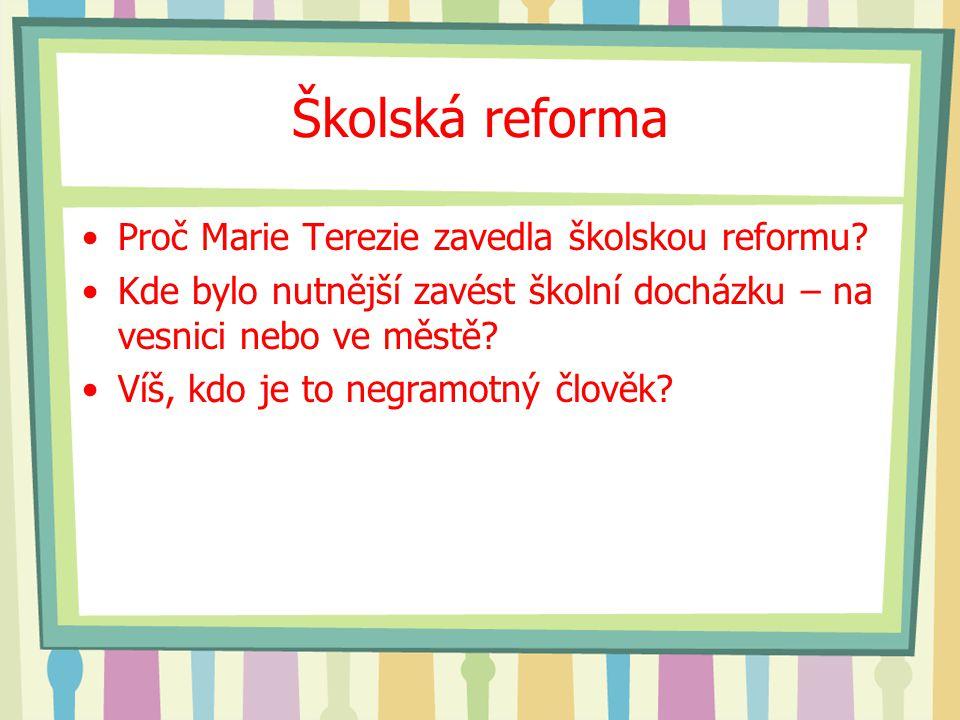 Školská reforma Proč Marie Terezie zavedla školskou reformu