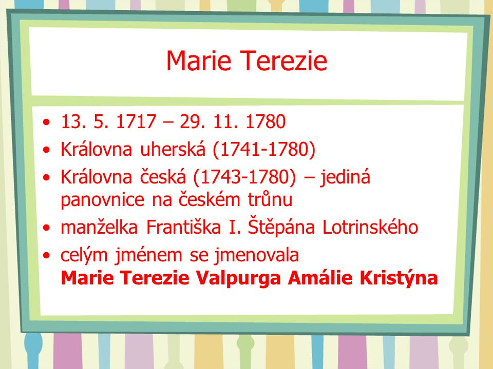 Marie Terezie 13. 5. 1717 – 29. 11. 1780 Královna uherská (1741-1780)