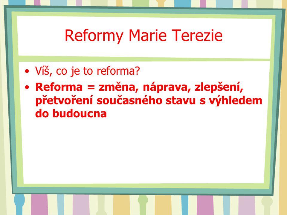 Reformy Marie Terezie Víš, co je to reforma