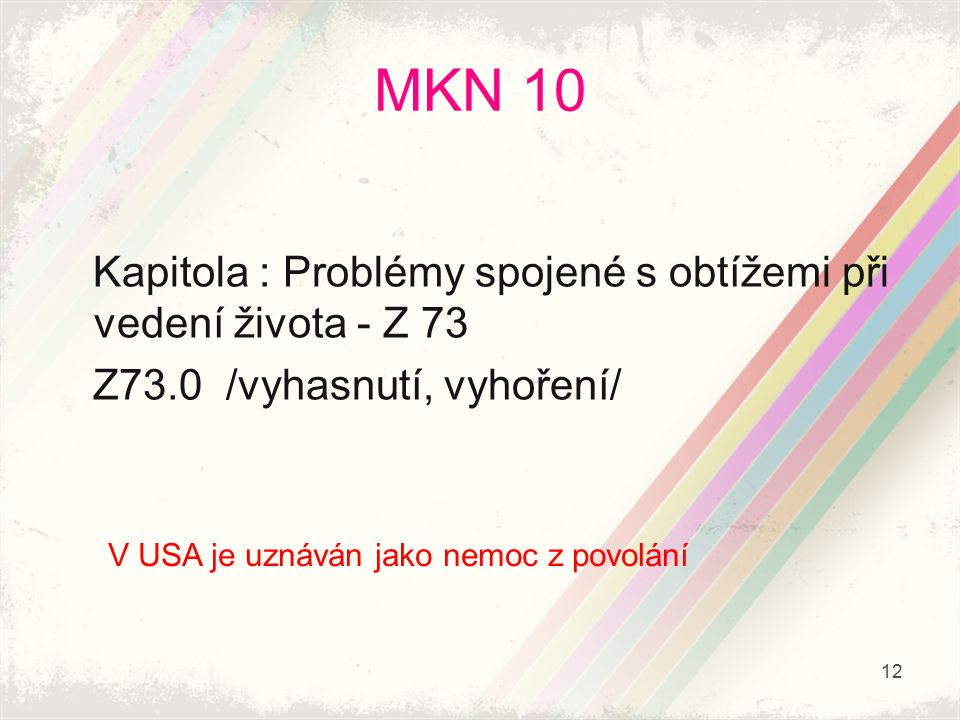 MKN 10 Kapitola : Problémy spojené s obtížemi při vedení života - Z 73