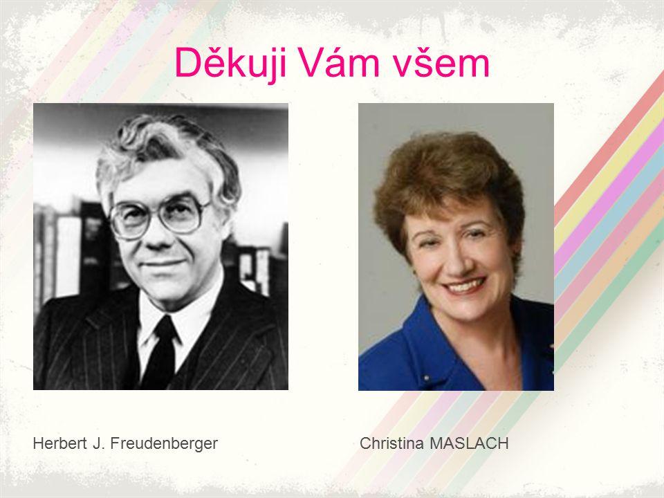 Děkuji Vám všem Herbert J. Freudenberger Christina MASLACH