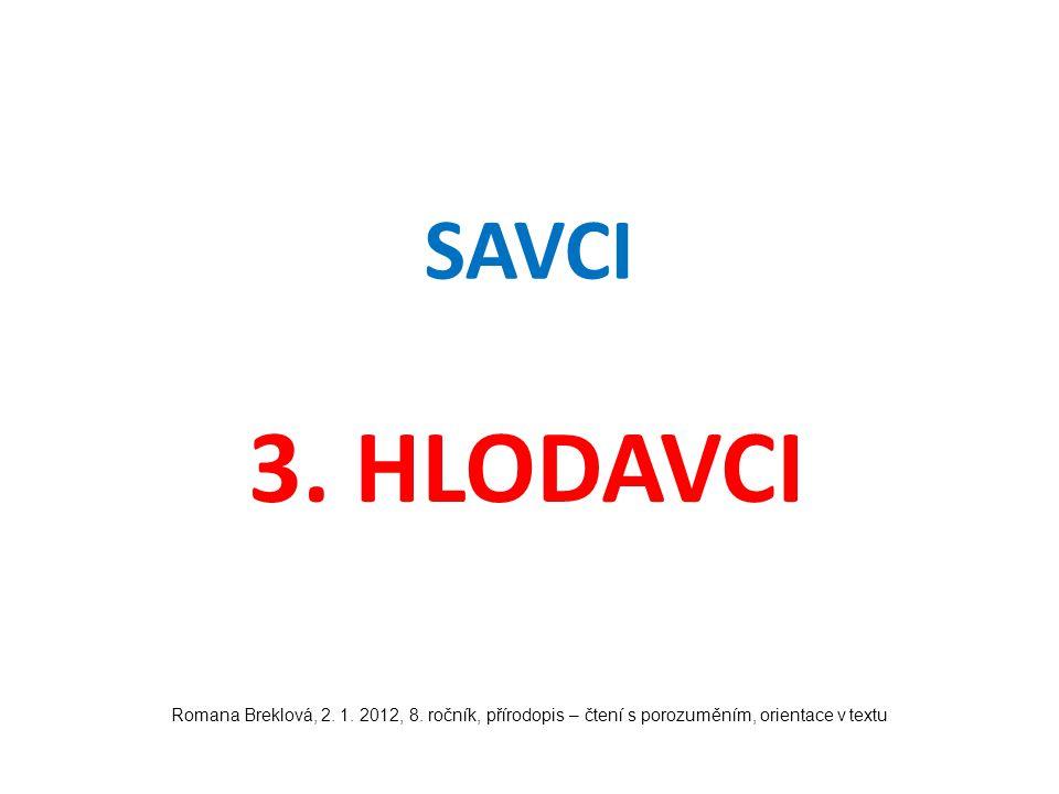 SAVCI 3. HLODAVCI. Romana Breklová, 2. 1. 2012, 8.