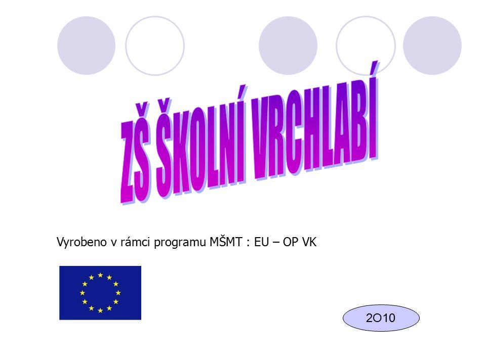 ZŠ ŠKOLNÍ VRCHLABÍ Vyrobeno v rámci programu MŠMT : EU – OP VK 2O10