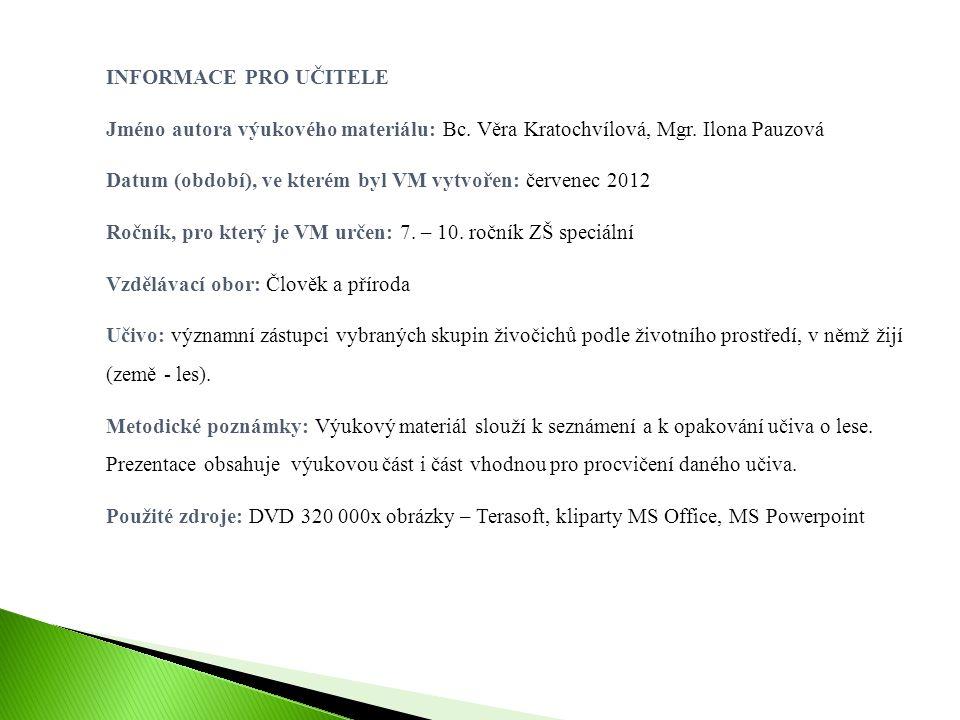 INFORMACE PRO UČITELE Jméno autora výukového materiálu: Bc. Věra Kratochvílová, Mgr. Ilona Pauzová.
