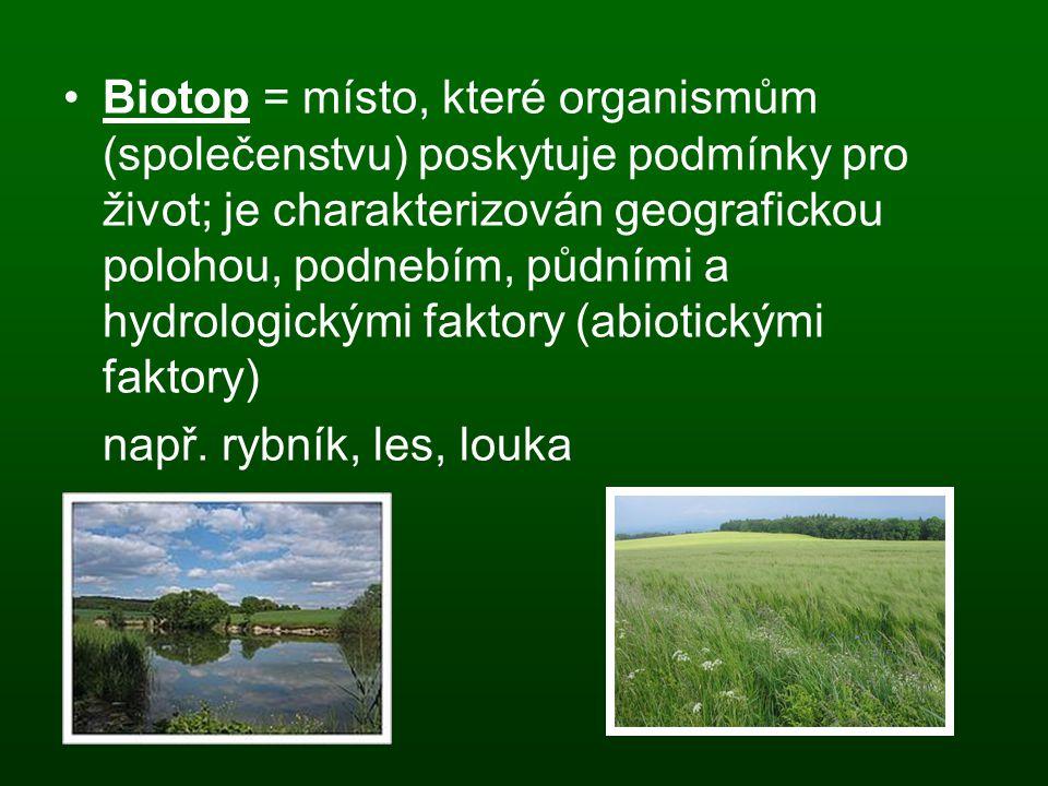 Biotop = místo, které organismům (společenstvu) poskytuje podmínky pro život; je charakterizován geografickou polohou, podnebím, půdními a hydrologickými faktory (abiotickými faktory)