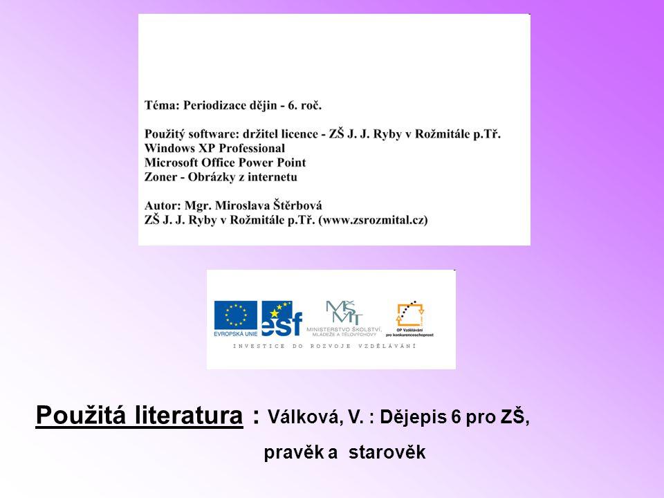 Použitá literatura : Válková, V. : Dějepis 6 pro ZŠ,