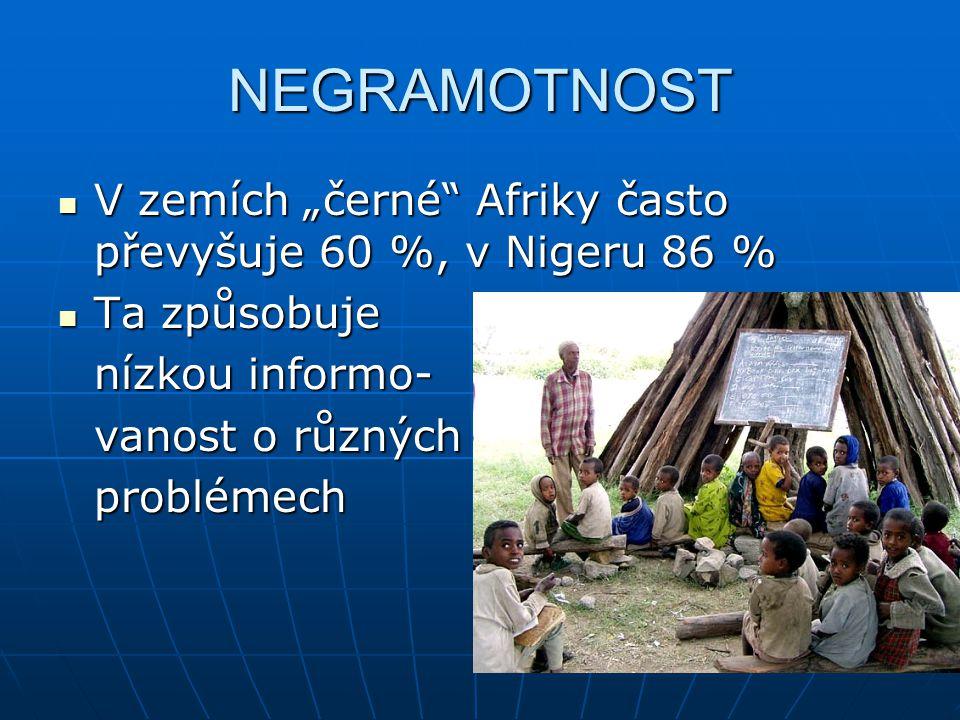"""NEGRAMOTNOST V zemích """"černé Afriky často převyšuje 60 %, v Nigeru 86 % Ta způsobuje. nízkou informo-"""