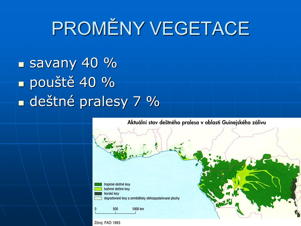 PROMĚNY VEGETACE savany 40 % pouště 40 % deštné pralesy 7 %