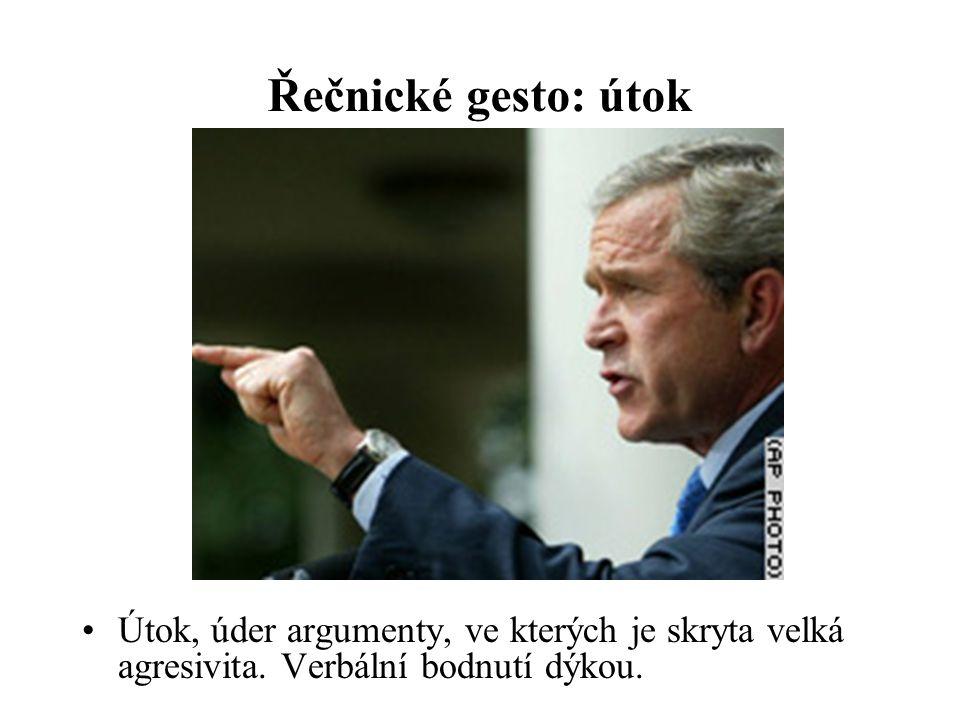Řečnické gesto: útok Útok, úder argumenty, ve kterých je skryta velká agresivita.
