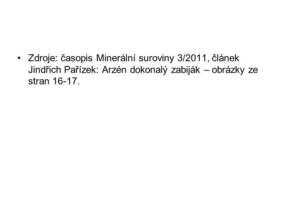 Zdroje: časopis Minerální suroviny 3/2011, článek Jindřich Pařízek: Arzén dokonalý zabiják – obrázky ze stran 16-17.