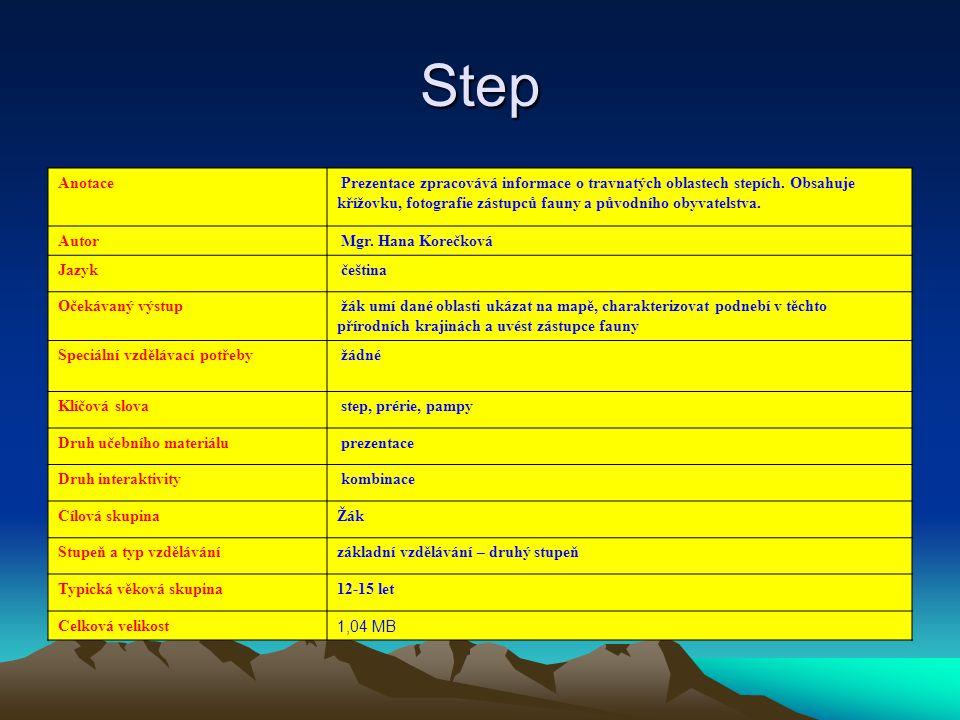 Step Anotace. Prezentace zpracovává informace o travnatých oblastech stepích. Obsahuje křížovku, fotografie zástupců fauny a původního obyvatelstva.