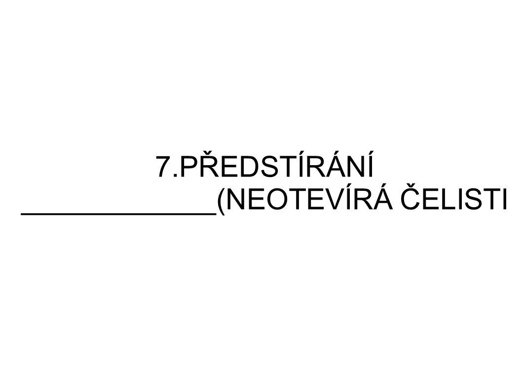 7.PŘEDSTÍRÁNÍ ____________(NEOTEVÍRÁ ČELISTI