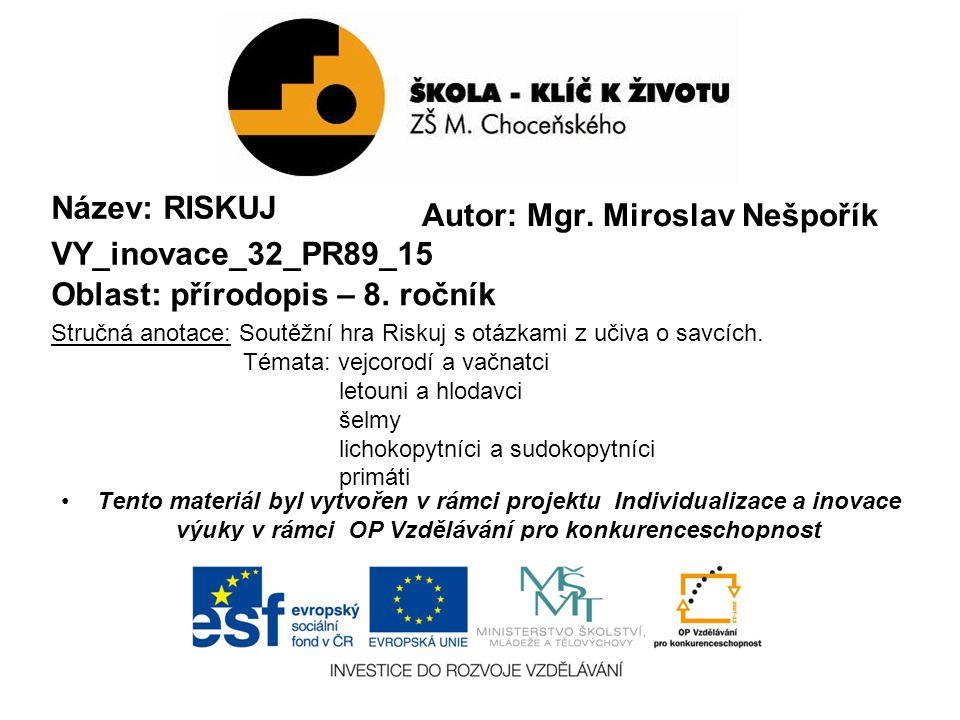 Autor: Mgr. Miroslav Nešpořík Název: RISKUJ VY_inovace_32_PR89_15