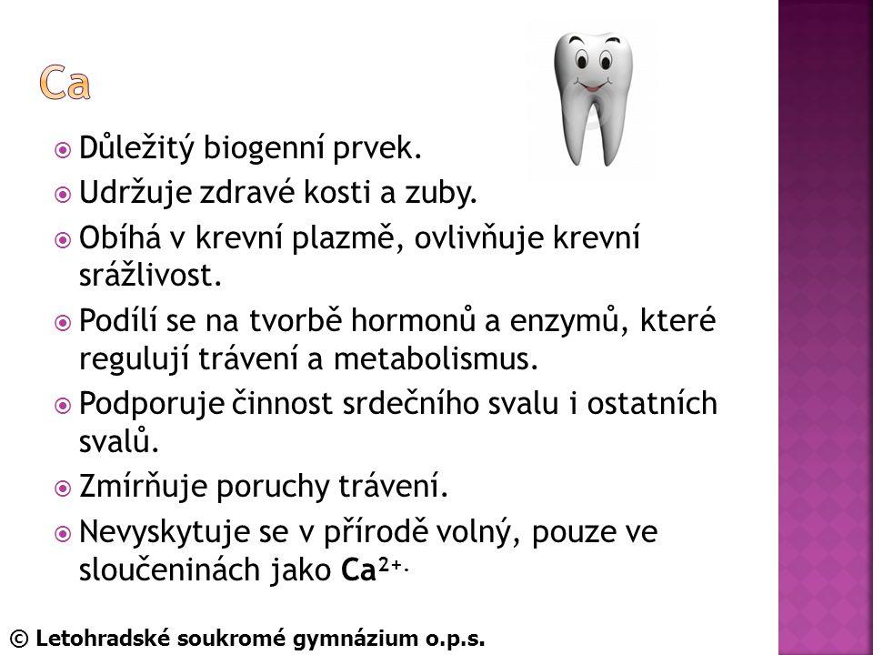 Ca Důležitý biogenní prvek. Udržuje zdravé kosti a zuby.