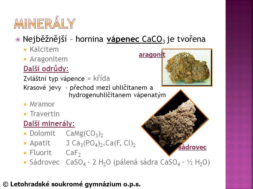 minerály Nejběžnější – hornina vápenec CaCO3 je tvořena Kalcitem