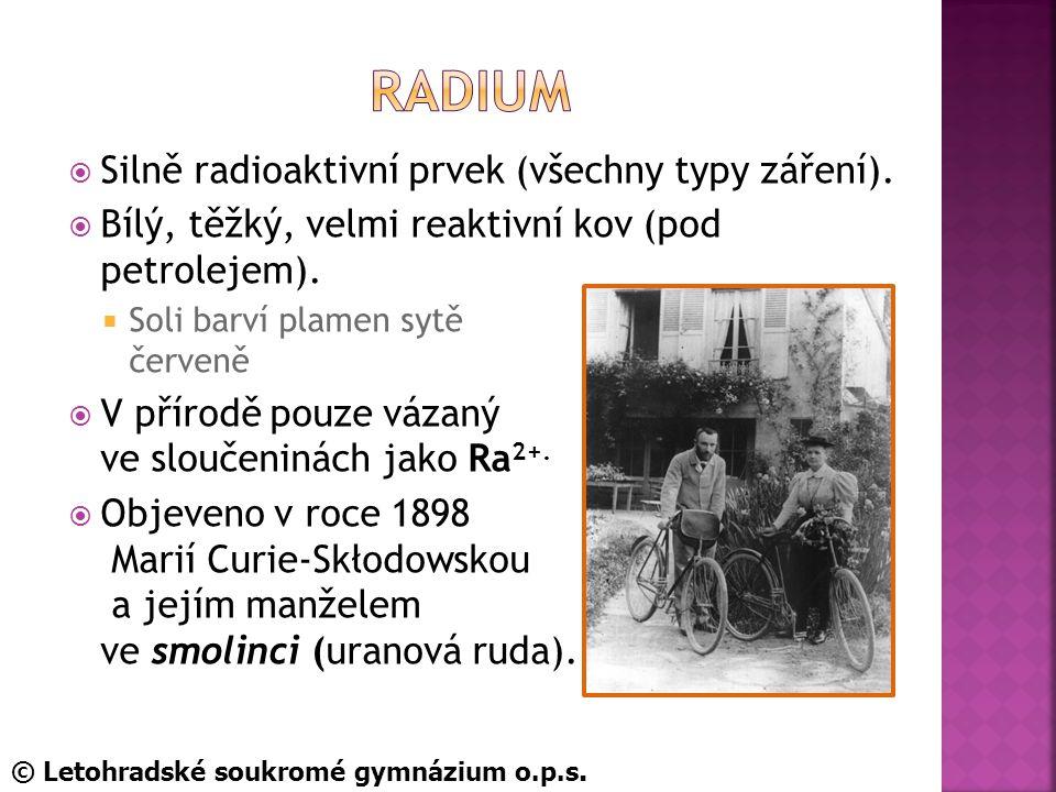 Radium Silně radioaktivní prvek (všechny typy záření).