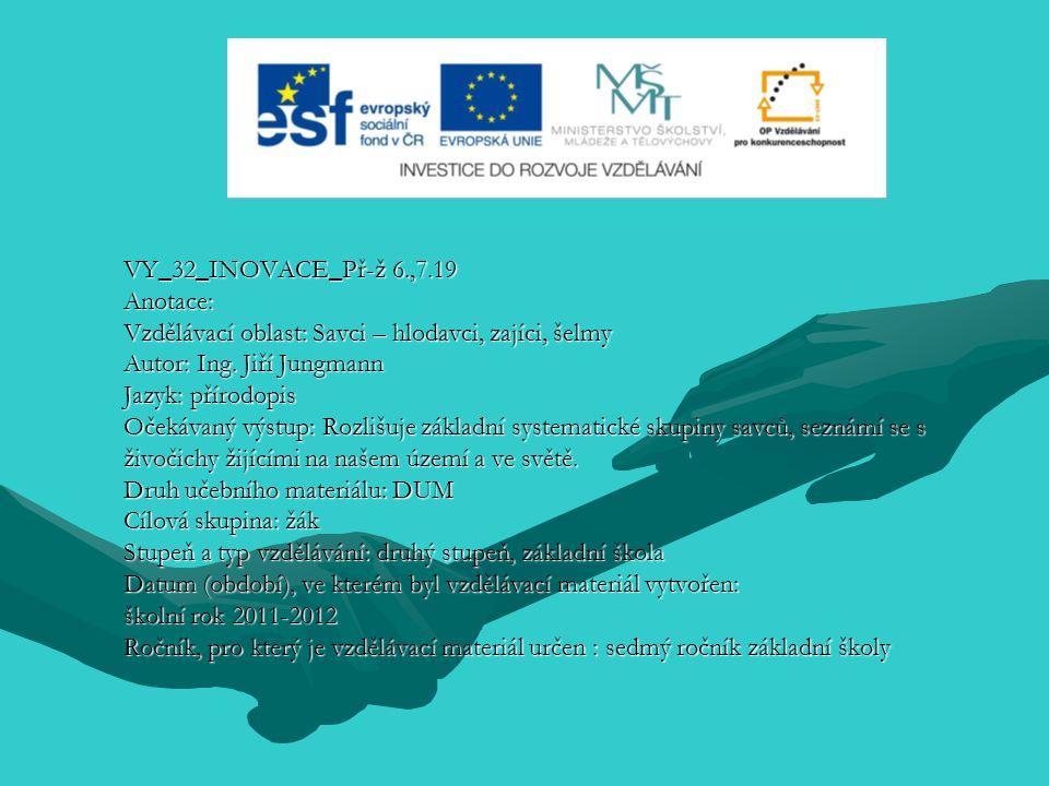 VY_32_INOVACE_Př-ž 6.,7.19 Anotace: Vzdělávací oblast: Savci – hlodavci, zajíci, šelmy Autor: Ing.
