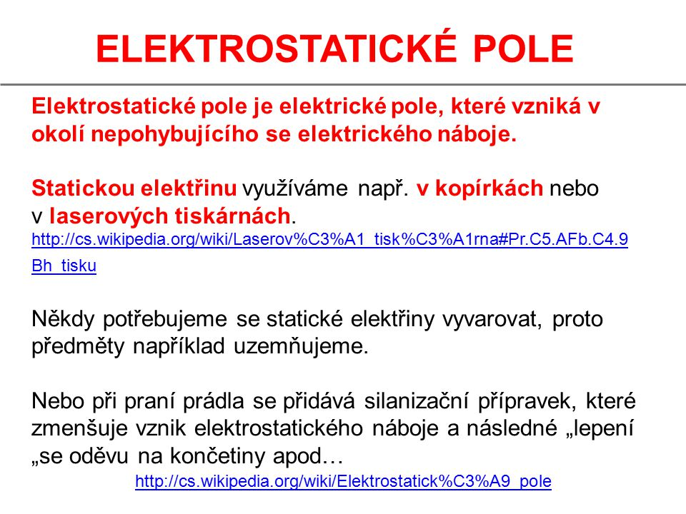ELEKTROSTATICKÉ POLE Elektrostatické pole je elektrické pole, které vzniká v okolí nepohybujícího se elektrického náboje.