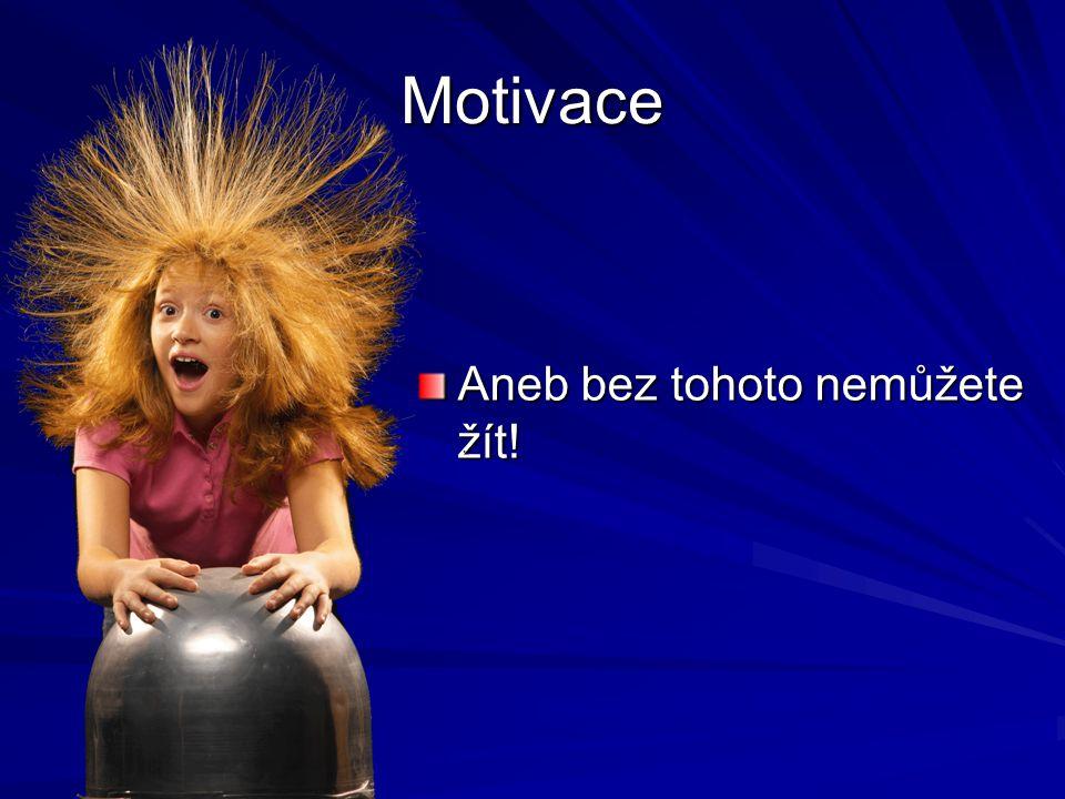Motivace Aneb bez tohoto nemůžete žít!