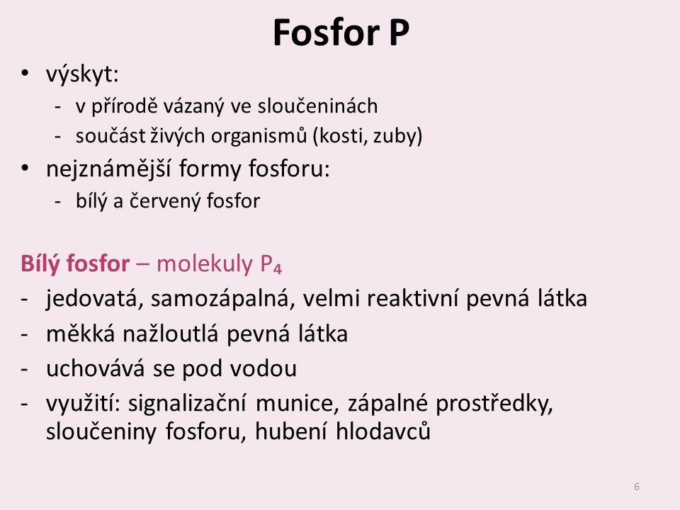 Fosfor P výskyt: nejznámější formy fosforu: Bílý fosfor – molekuly P₄