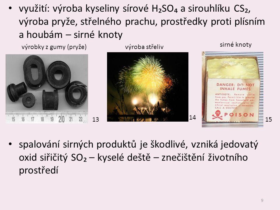 využití: výroba kyseliny sírové H₂SO₄ a sirouhlíku CS₂, výroba pryže, střelného prachu, prostředky proti plísním a houbám – sirné knoty