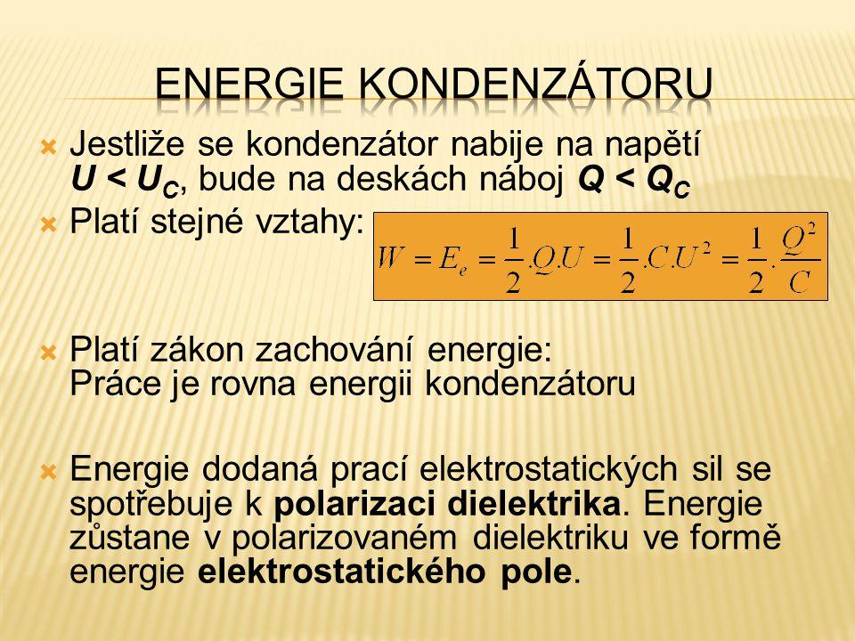 Energie kondenzátoru Jestliže se kondenzátor nabije na napětí U < UC, bude na deskách náboj Q < QC.