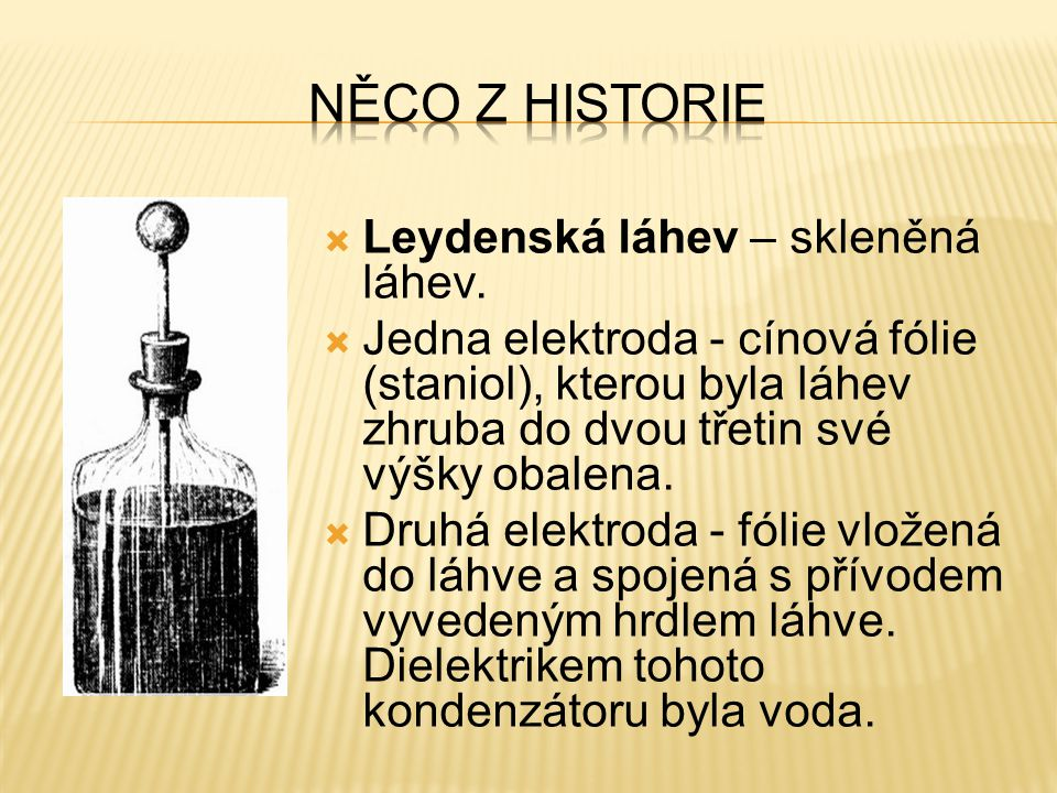 Něco z historie Leydenská láhev – skleněná láhev.