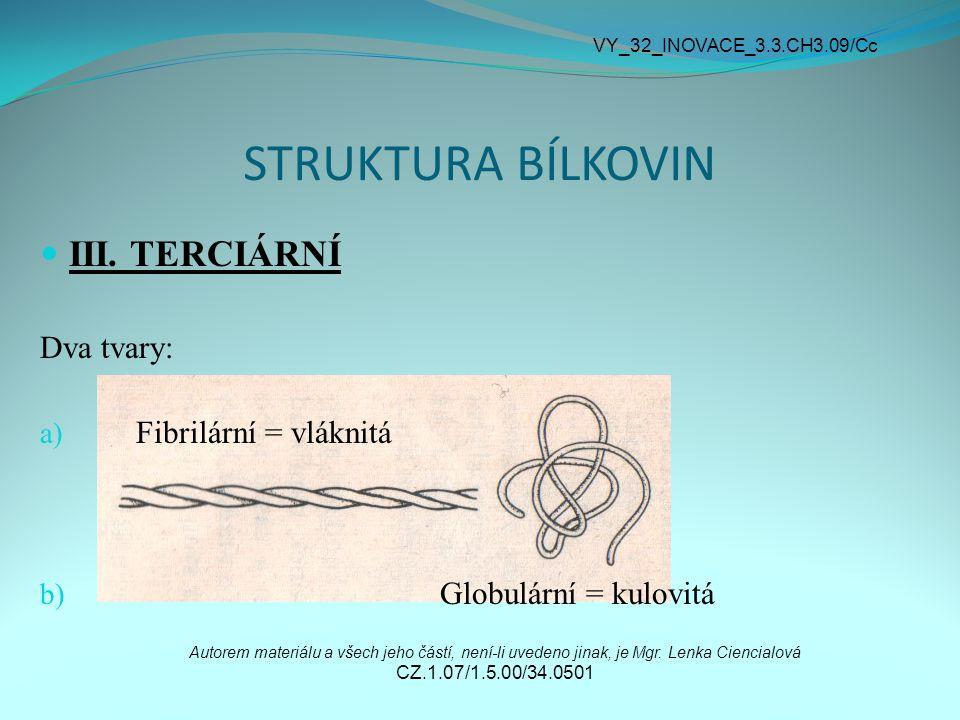 STRUKTURA BÍLKOVIN III. TERCIÁRNÍ Dva tvary: Fibrilární = vláknitá