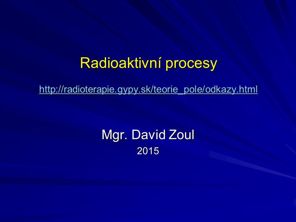 Radioaktivní procesy http://radioterapie. gypy. sk/teorie_pole/odkazy