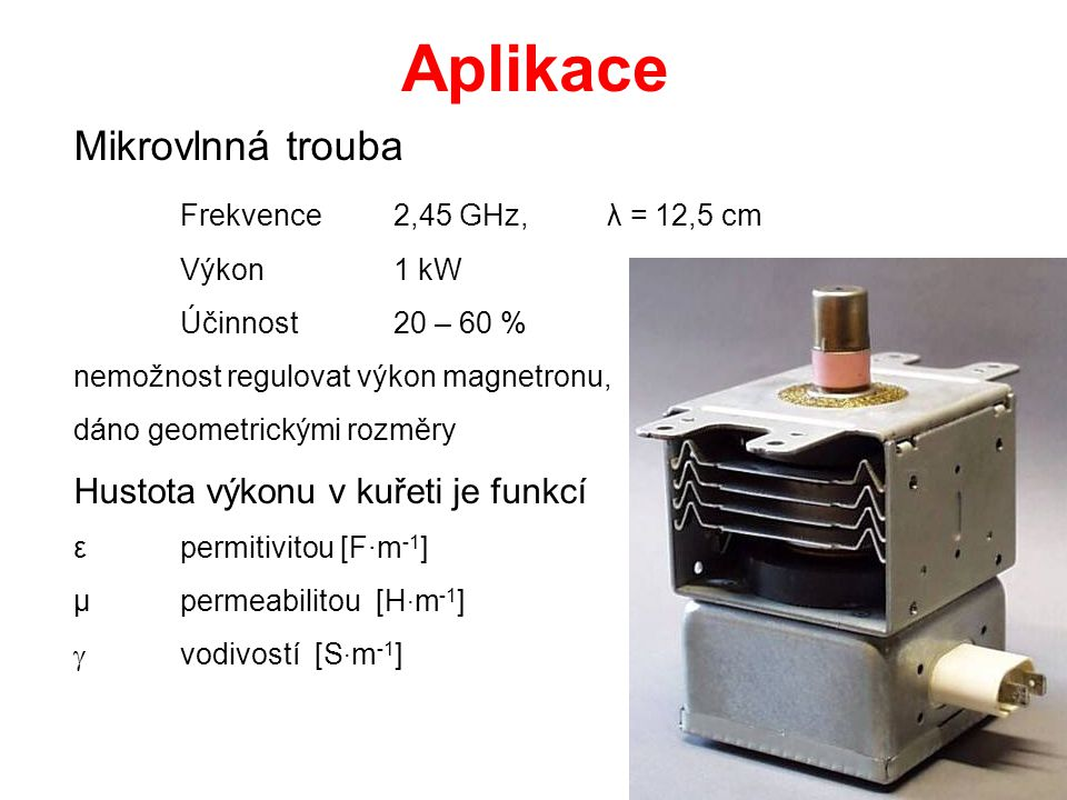 Aplikace Mikrovlnná trouba Frekvence 2,45 GHz, λ = 12,5 cm