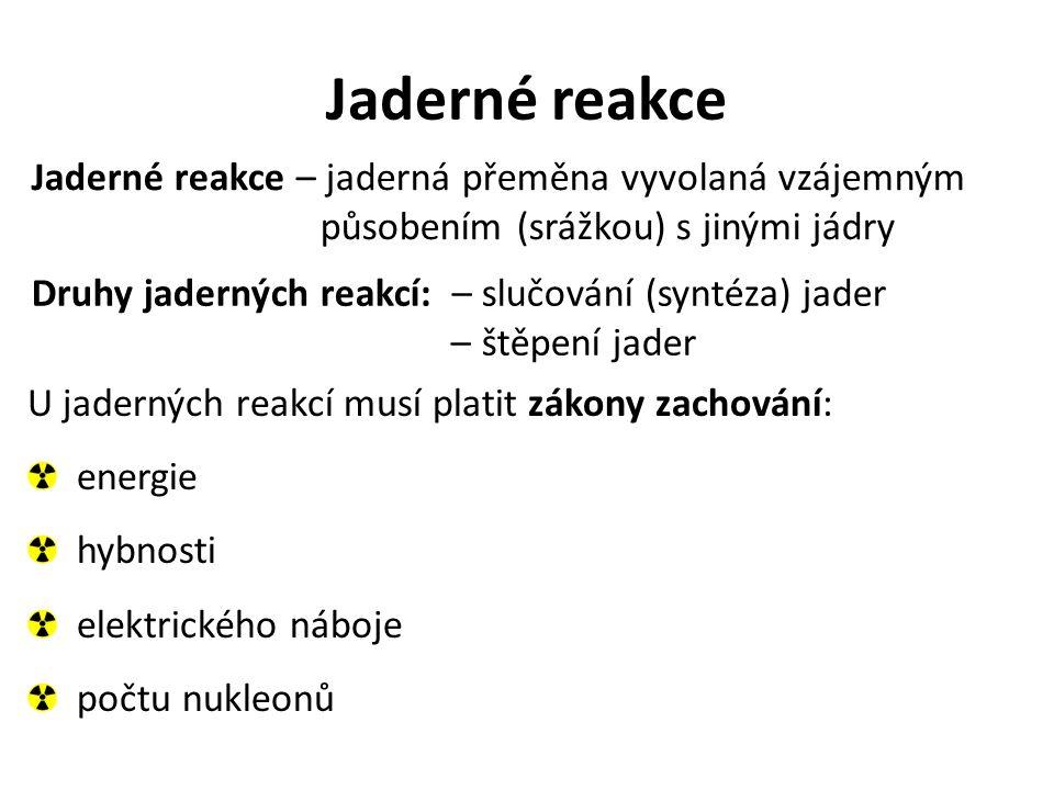 Jaderné reakce Jaderné reakce – jaderná přeměna vyvolaná vzájemným působením (srážkou) s jinými jádry.