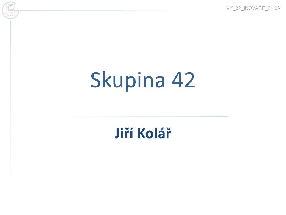 VY_32_INOVACE_31-08 Skupina 42 Jiří Kolář