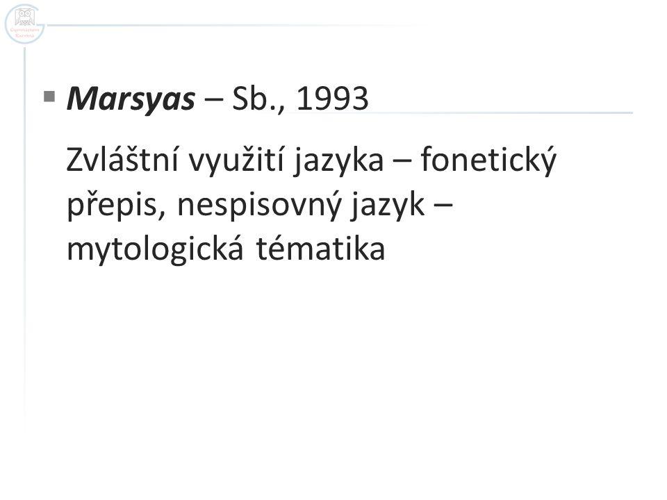 Marsyas – Sb., 1993 Zvláštní využití jazyka – fonetický přepis, nespisovný jazyk – mytologická tématika.