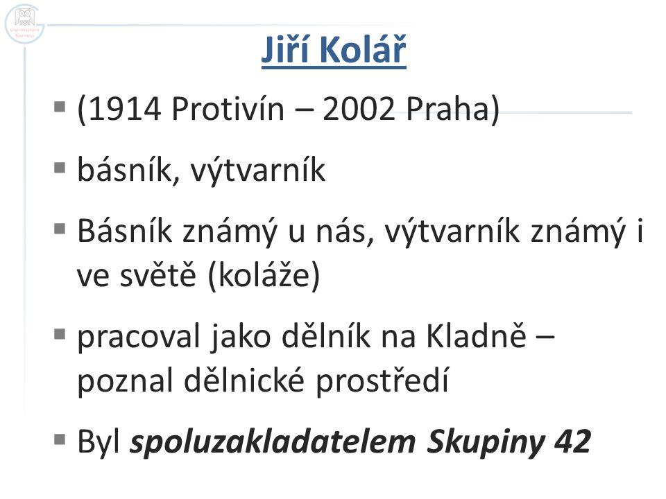 Jiří Kolář (1914 Protivín – 2002 Praha) básník, výtvarník