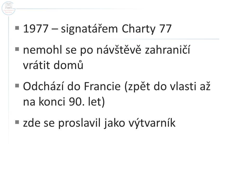 1977 – signatářem Charty 77 nemohl se po návštěvě zahraničí vrátit domů. Odchází do Francie (zpět do vlasti až na konci 90. let)