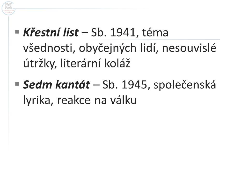 Křestní list – Sb. 1941, téma všednosti, obyčejných lidí, nesouvislé útržky, literární koláž