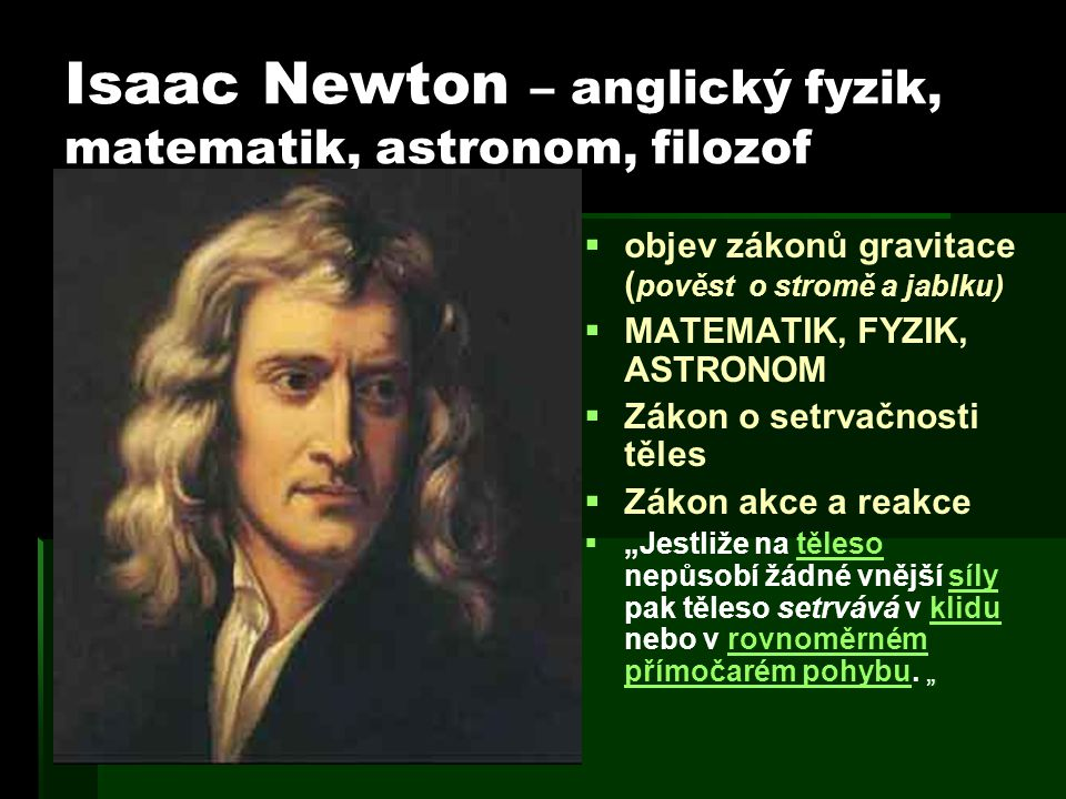 Isaac Newton – anglický fyzik, matematik, astronom, filozof