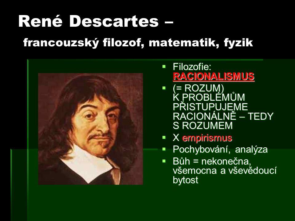 René Descartes – francouzský filozof, matematik, fyzik