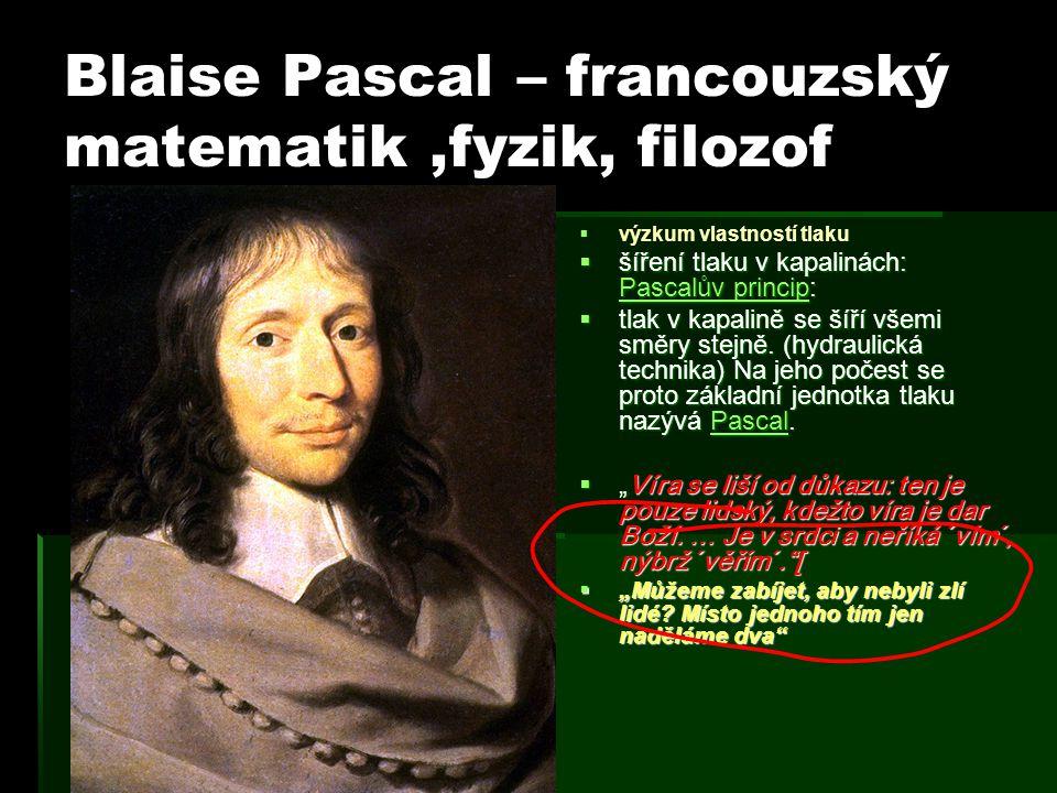 Blaise Pascal – francouzský matematik ,fyzik, filozof