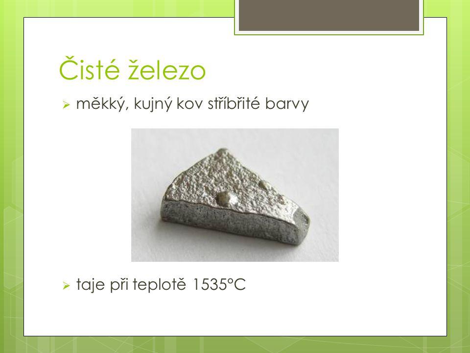 Čisté železo měkký, kujný kov stříbřité barvy taje při teplotě 1535°C