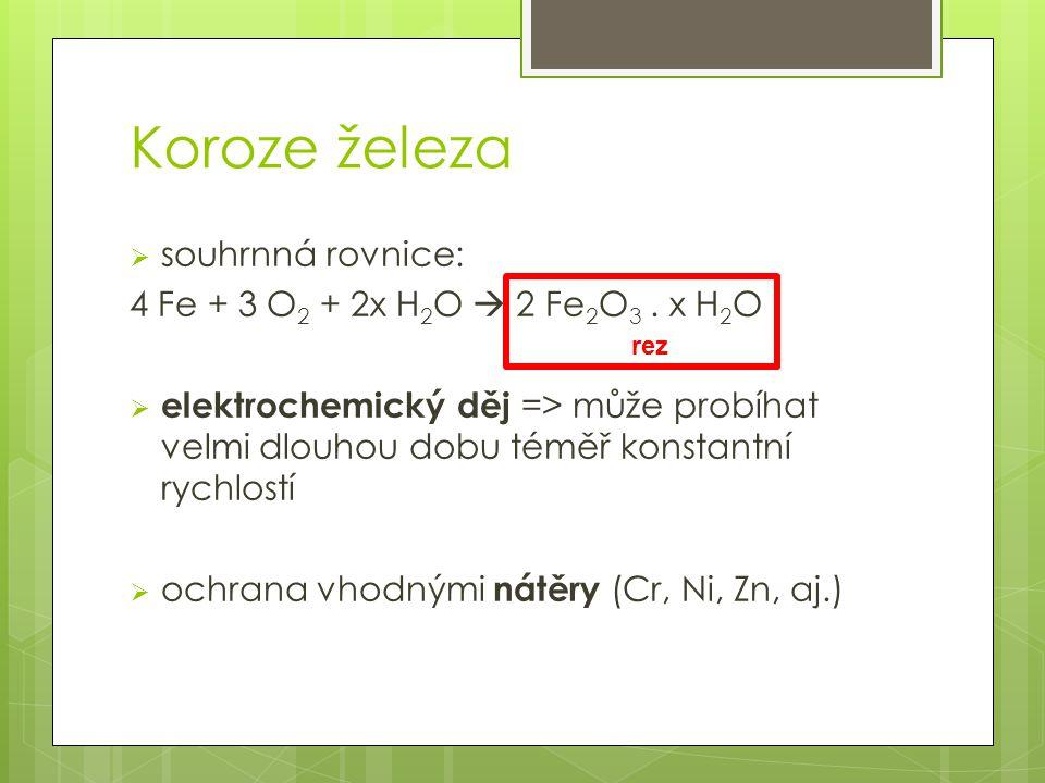 Koroze železa souhrnná rovnice: 4 Fe + 3 O2 + 2x H2O  2 Fe2O3 . x H2O
