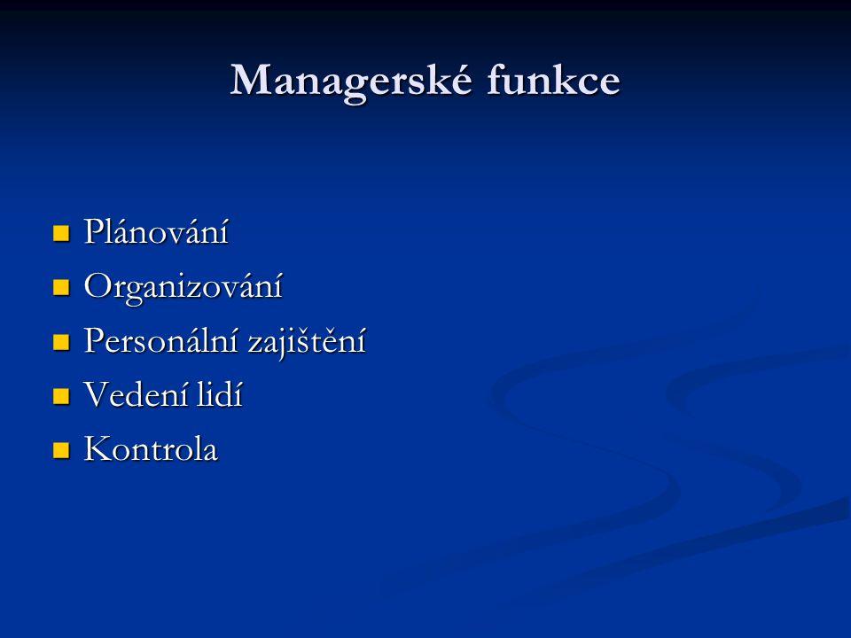 Managerské funkce Plánování Organizování Personální zajištění