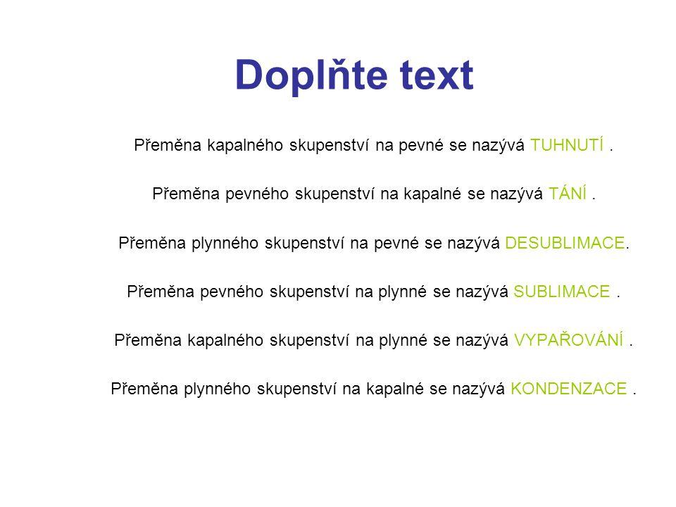 Doplňte text Přeměna kapalného skupenství na pevné se nazývá TUHNUTÍ .