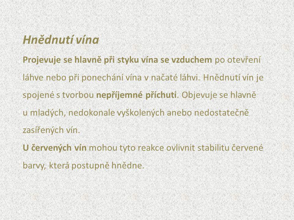 Hnědnutí vína Projevuje se hlavně při styku vína se vzduchem po otevření. láhve nebo při ponechání vína v načaté láhvi. Hnědnutí vín je.