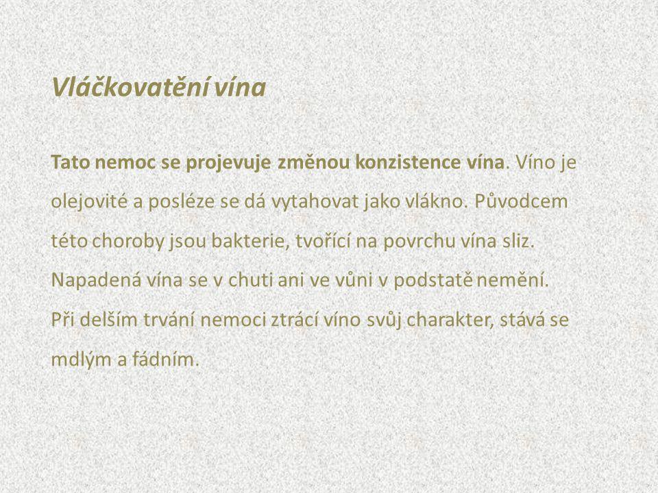 Vláčkovatění vína Tato nemoc se projevuje změnou konzistence vína. Víno je. olejovité a posléze se dá vytahovat jako vlákno. Původcem.