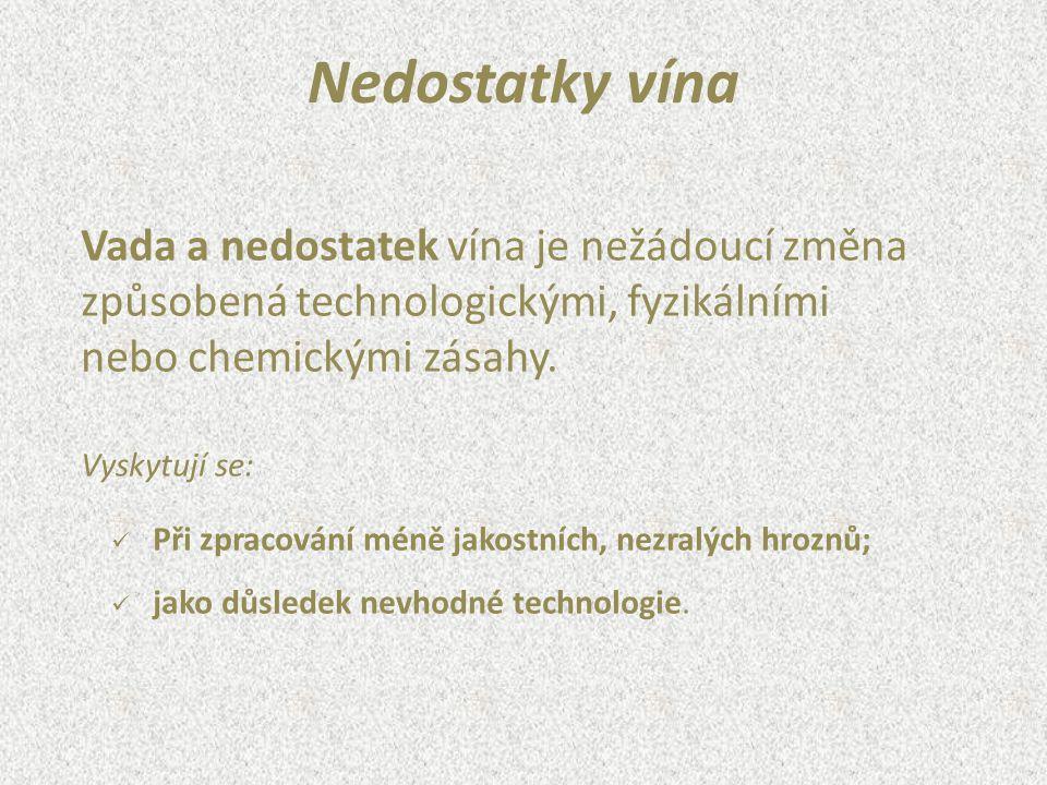 Nedostatky vína Vada a nedostatek vína je nežádoucí změna