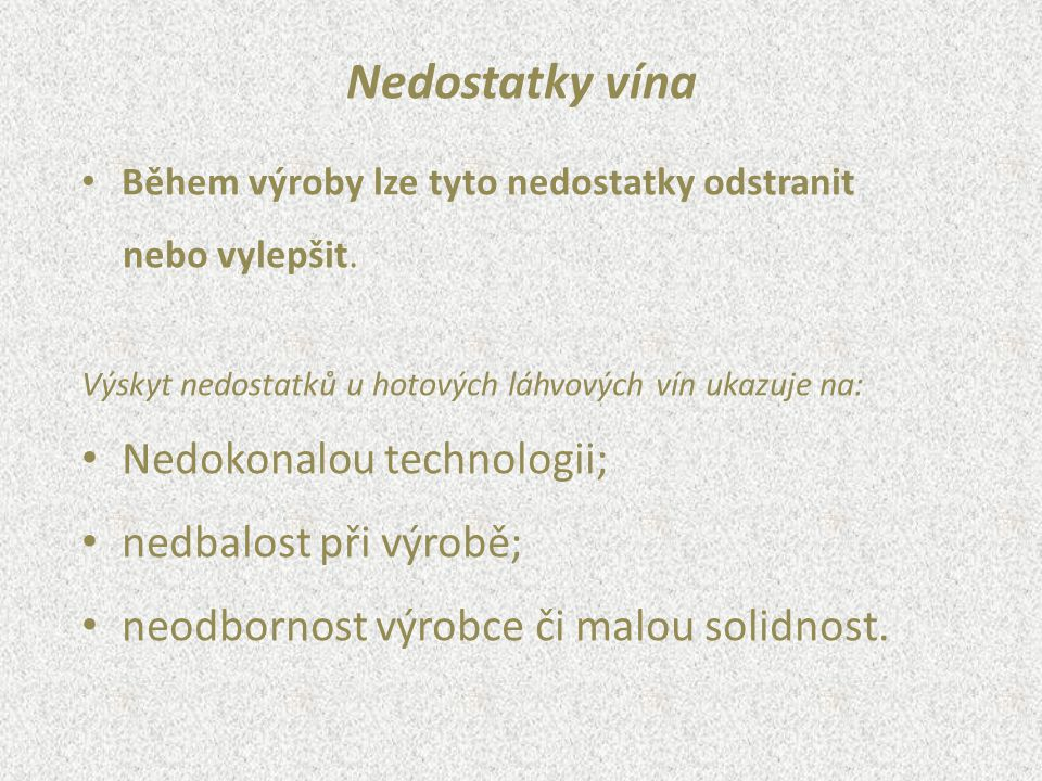 Nedostatky vína Nedokonalou technologii; nedbalost při výrobě;