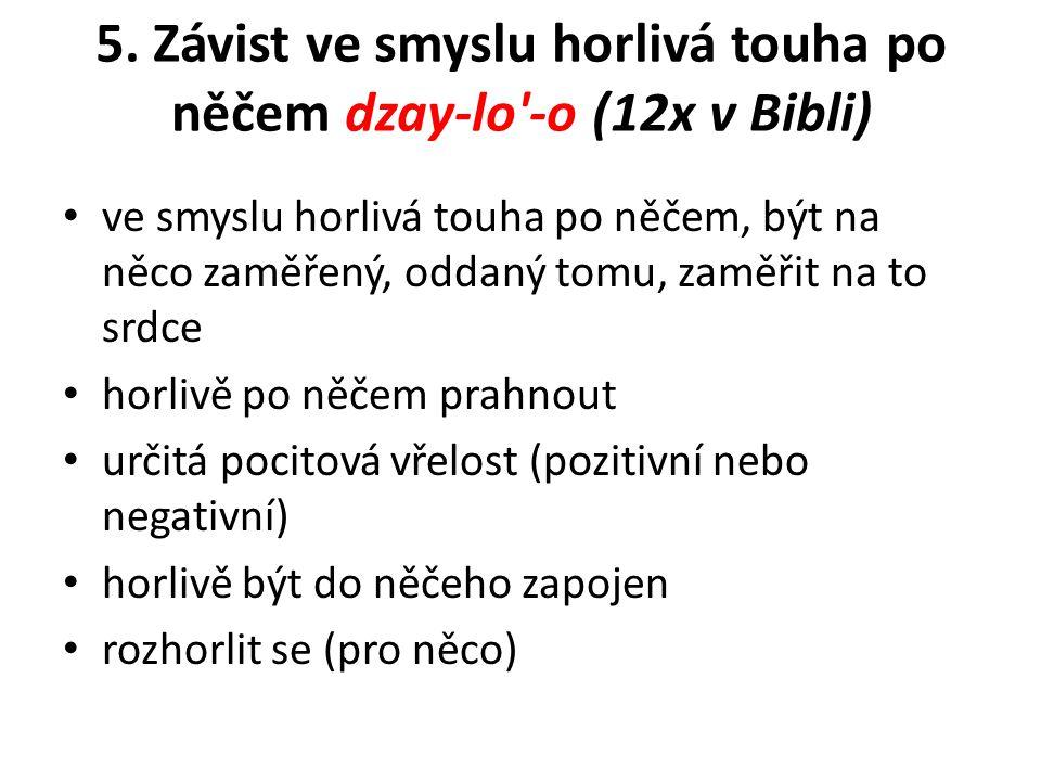 5. Závist ve smyslu horlivá touha po něčem dzay-lo -o (12x v Bibli)